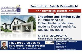 Einfamilienhaus kaufen in 26603 Aurich, Aurich - *** INGENIEUR SUCHT EINFAMILIENHAUS ODER DDH IN OSTFRIESLAND BIS 230.000 EUR ***